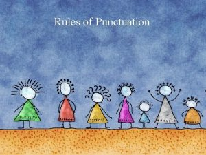 Rules of Punctuation Punctuation Affects Meaning Punctuation Affects