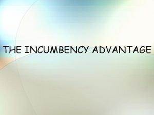THE INCUMBENCY ADVANTAGE Scope of incumbency advantage Reelection