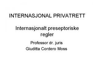 INTERNASJONAL PRIVATRETT Internasjonalt preseptoriske regler Professor dr juris