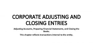 CORPORATE ADJUSTING AND CLOSING ENTRIES Adjusting Accounts Preparing