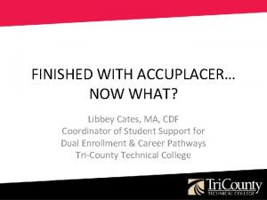 FINISHED WITH ACCUPLACER NOW WHAT Libbey Cates MA