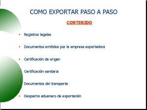 COMO EXPORTAR PASO A PASO CONTENIDO Registros legales