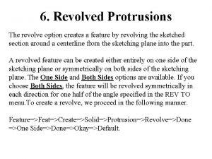 6 Revolved Protrusions The revolve option creates a