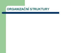 ORGANIZAN STRUKTURY Organizan struktura Organizan struktura OS pedstavuje