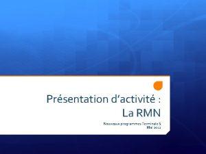 Prsentation dactivit La RMN Nouveaux programmes Terminale S