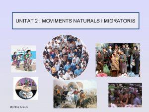 UNITAT 2 MOVIMENTS NATURALS I MIGRATORIS Montse Alsius