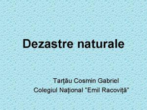 Dezastre naturale Taru Cosmin Gabriel Colegiul Naional Emil