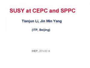 SUSY at CEPC and SPPC Tianjun Li Jin