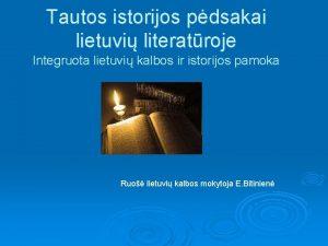 Tautos istorijos pdsakai lietuvi literatroje Integruota lietuvi kalbos