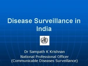 Disease Surveillance in India Dr Sampath K Krishnan