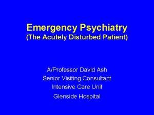Emergency Psychiatry The Acutely Disturbed Patient AProfessor David