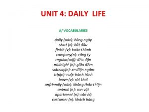 UNIT 4 DAILY LIFE A VOCABULARIES daily adv