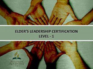 ELDERS LEADERSHIP CERTIFICATION LEVEL 1 The Elders Call