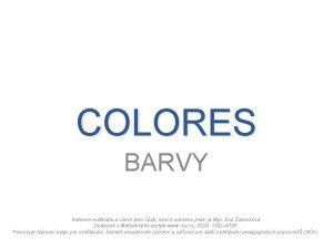 COLORES BARVY Autorem materilu a vech jeho st