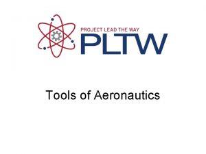 Tools of Aeronautics Tools of Aeronautics Four tools