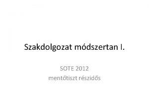 Szakdolgozat mdszertan I SOTE 2012 menttiszt rszids Magamrl