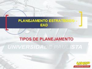 PLANEJAMENTO ESTRATGICO EAD TIPOS DE PLANEJAMENTO TIPOS DE