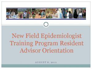 New Field Epidemiologist Training Program Resident Advisor Orientation