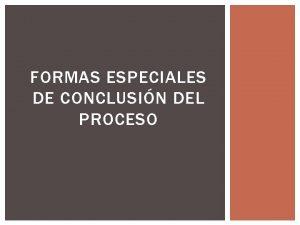 FORMAS ESPECIALES DE CONCLUSIN DEL PROCESO LA SOLUCIN