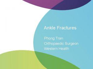 Ankle Fractures Phong Tran Orthopaedic Surgeon Western Health