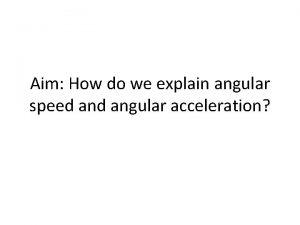Aim How do we explain angular speed angular