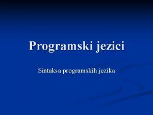 Programski jezici Sintaksa programskih jezika Sintaksa programskih jezika