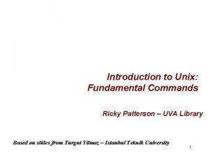 Introduction to Unix Fundamental Commands Ricky Patterson UVA