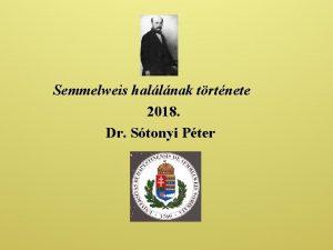 Semmelweis hallnak trtnete 2018 Dr Stonyi Pter Semmelweis