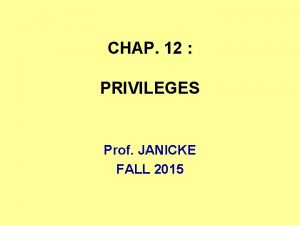 CHAP 12 PRIVILEGES Prof JANICKE FALL 2015 DEFINITION