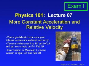 Exam I Physics 101 Lecture 07 More Constant