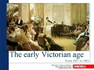 The early Victorian age From 1837 to 1861