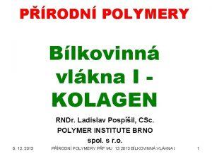 PRODN POLYMERY Blkovinn vlkna I KOLAGEN RNDr Ladislav