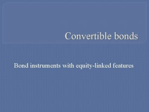 Convertible bonds Bond instruments with equitylinked features Convertible