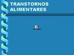 TRANSTORNOS ALIMENTARES TRANSTORNOS ALIMENTARES ANOREXIA NERVOSA BULIMIA NERVOSA