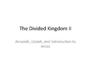 The Divided Kingdom II Amaziah Uzziah and Introduction