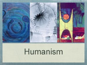Humanism What is Humanism Emerged in the 1960s