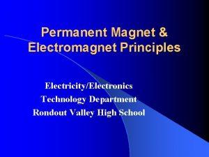 Permanent Magnet Electromagnet Principles ElectricityElectronics Technology Department Rondout