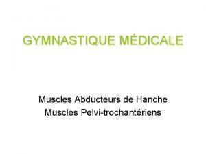 GYMNASTIQUE MDICALE Muscles Abducteurs de Hanche Muscles Pelvitrochantriens