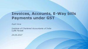 Invoices Accounts EWay bills Payments under GST Kush