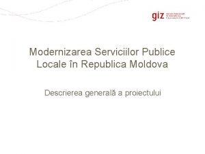 Modernizarea Serviciilor Publice Locale n Republica Moldova Descrierea