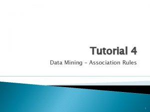 Tutorial 4 Data Mining Association Rules 1 Contents