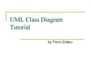 UML Class Diagram Tutorial by Florin Zidaru Outline