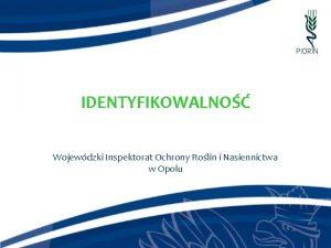 IDENTYFIKOWALNO Wojewdzki Inspektorat Ochrony Rolin i Nasiennictwa w