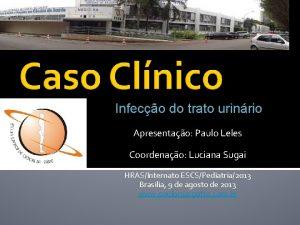 Infeco do trato urinrio Apresentao Paulo Leles Coordenao