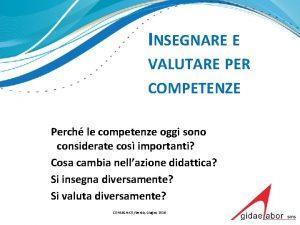 INSEGNARE E VALUTARE PER COMPETENZE Perch le competenze