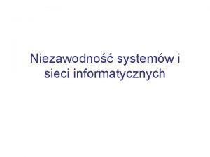 Niezawodno systemw i sieci informatycznych Plan wykadu Wprowadzenie