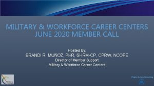 MILITARY WORKFORCE CAREER CENTERS JUNE 2020 MEMBER CALL