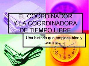 EL COORDINADOR Y LA COORDINADORA DE TIEMPO LIBRE