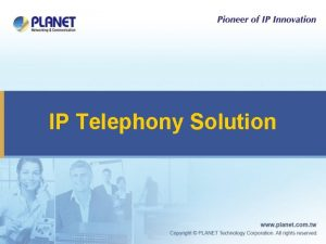 IP Telephony Solution IP Telephony Total Solution IP