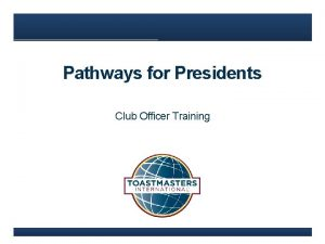 Pathways for Presidents Club Officer Training Presidents Role